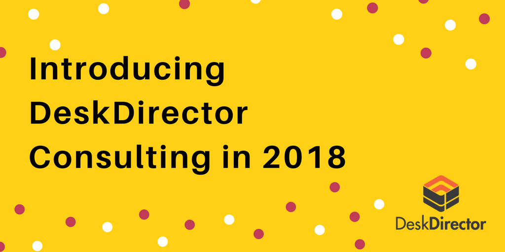 Introducing DeskDirector Consulting in 2018