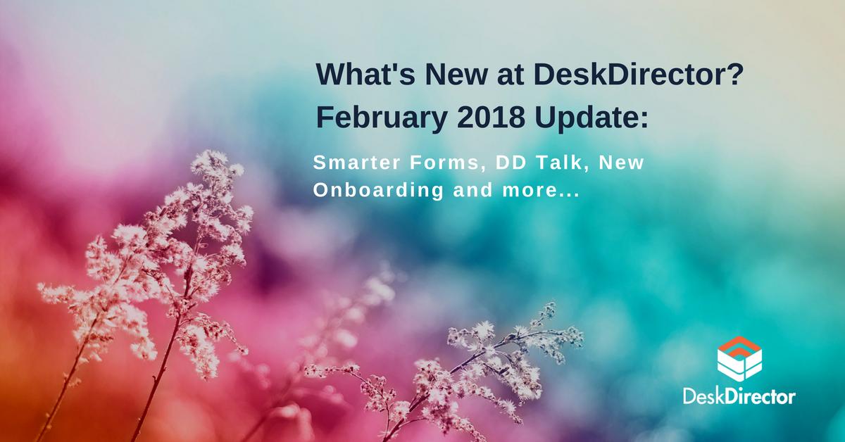 DeskDirector February 2018 Update