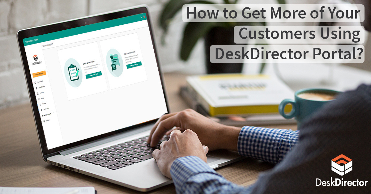 How to Get More of Your Customers Using DeskDirector Portal?